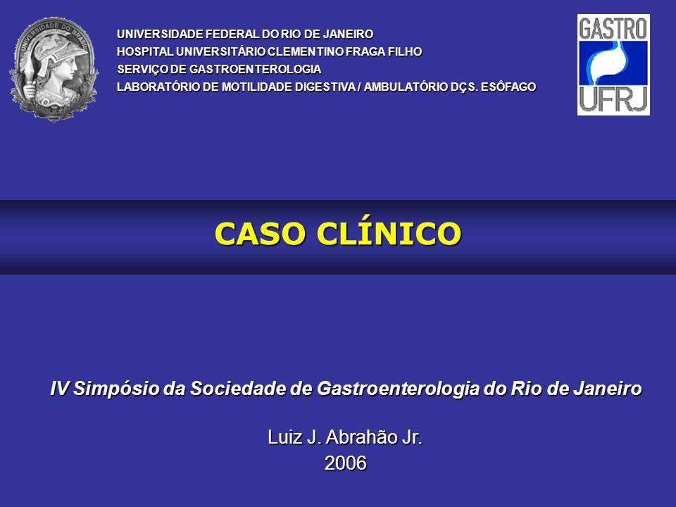 CASO CLÍNICO UNIVERSIDADE FEDERAL DO RIO DE JANEIRO HOSPITAL UNIVERSITÁRIO CLEMENTINO FRAGA FILHO SERVIÇO DE GASTROENTEROLOGIA LABORATÓRIO DE MOTILIDA