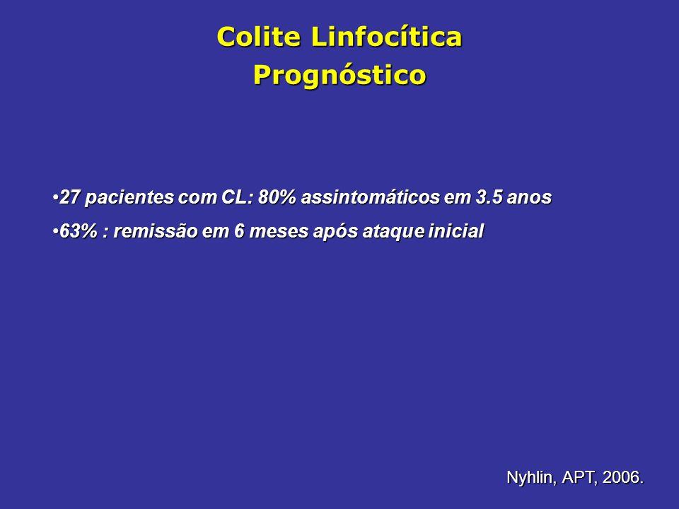 Colite Linfocítica Prognóstico 27 pacientes com CL: 80% assintomáticos em 3.5 anos27 pacientes com CL: 80% assintomáticos em 3.5 anos 63% : remissão e