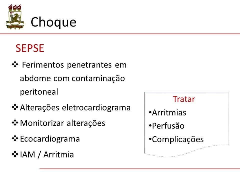  Ferimentos penetrantes em abdome com contaminação peritoneal  Alterações eletrocardiograma  Monitorizar alterações  Ecocardiograma  IAM / Arritmia SEPSE Tratar Arritmias Perfusão Complicações Choque