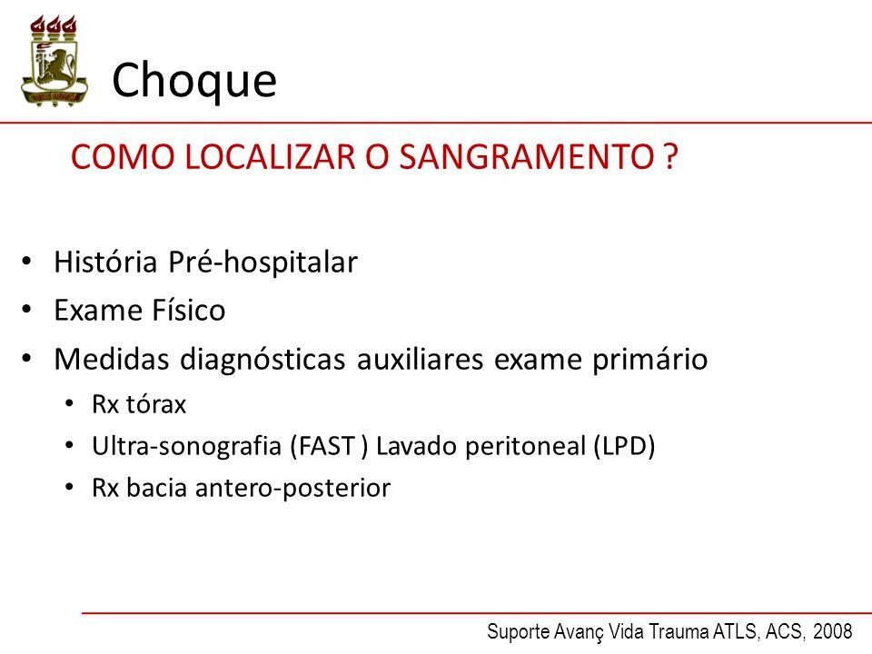 COMO LOCALIZAR O SANGRAMENTO ? História Pré-hospitalar Exame Físico Medidas diagnósticas auxiliares exame primário Rx tórax Ultra-sonografia (FAST ) L
