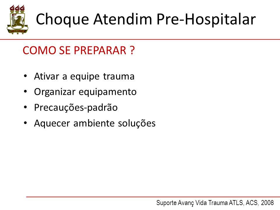 Choque Atendim Pre-Hospitalar COMO SE PREPARAR ? Ativar a equipe trauma Organizar equipamento Precauções-padrão Aquecer ambiente soluções Suporte Avan