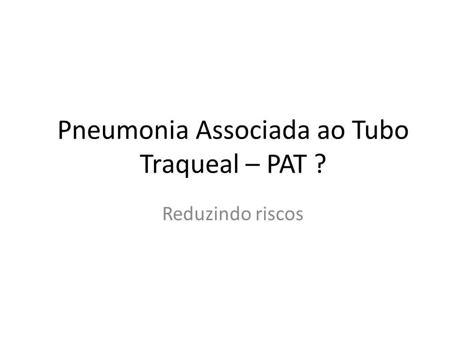 Pneumonia Associada ao Tubo Traqueal – PAT ? Reduzindo riscos