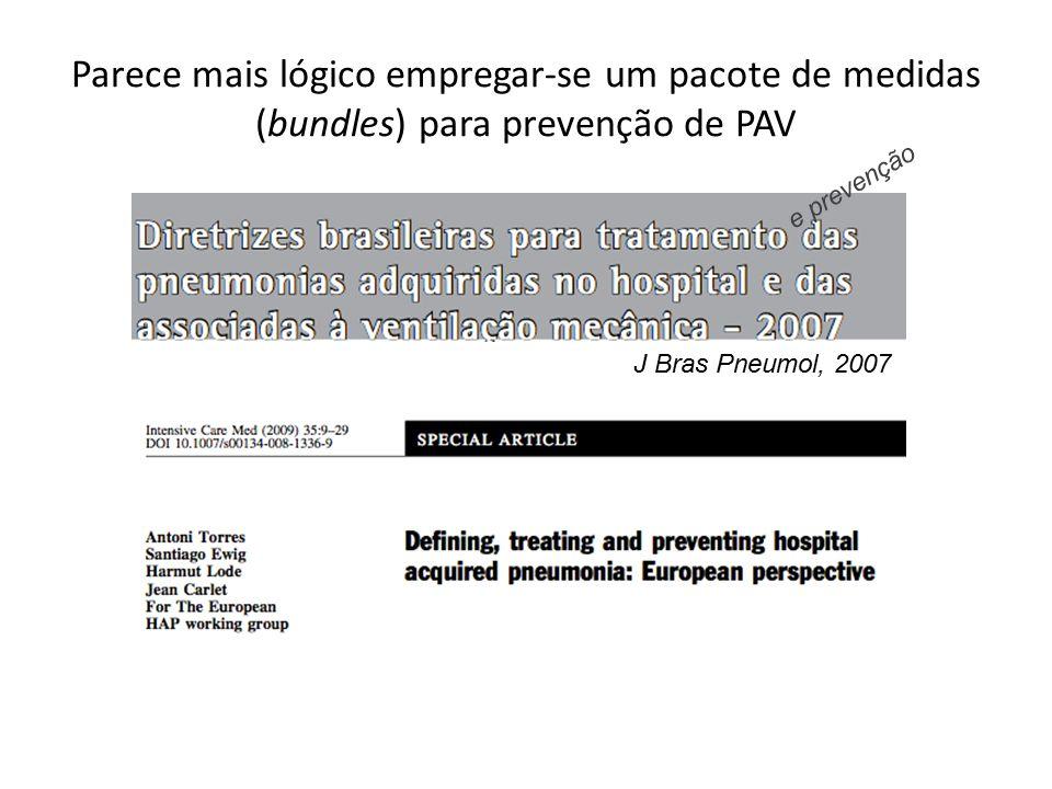 Parece mais lógico empregar-se um pacote de medidas (bundles) para prevenção de PAV J Bras Pneumol, 2007 e prevenção