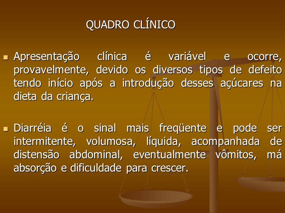 QUADRO CLÍNICO QUADRO CLÍNICO Apresentação clínica é variável e ocorre, provavelmente, devido os diversos tipos de defeito tendo início após a introdução desses açúcares na dieta da criança.