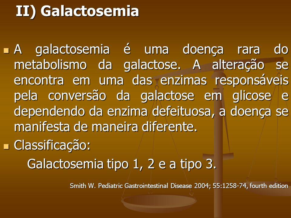 II) Galactosemia II) Galactosemia A galactosemia é uma doença rara do metabolismo da galactose.