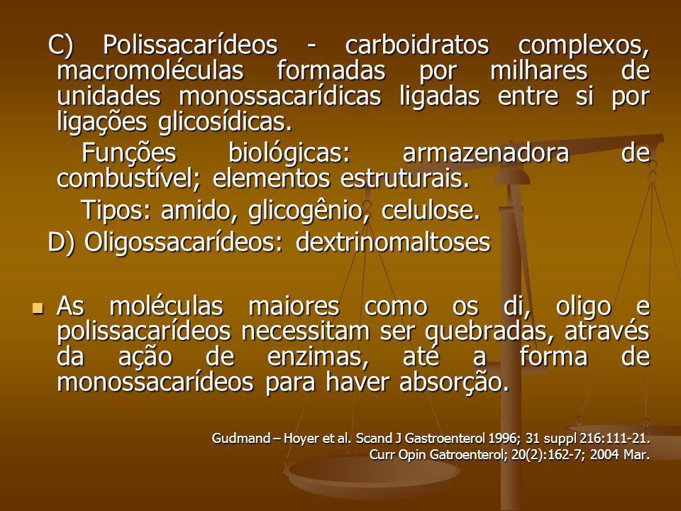 C) Polissacarídeos - carboidratos complexos, macromoléculas formadas por milhares de unidades monossacarídicas ligadas entre si por ligações glicosídicas.