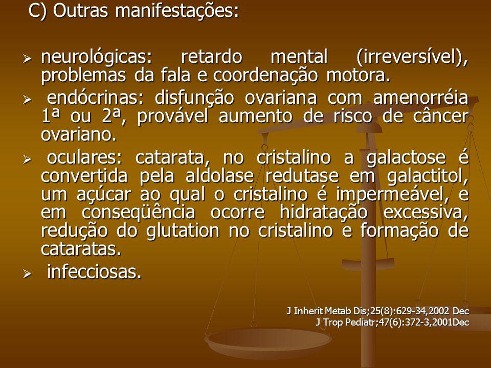 C) Outras manifestações: C) Outras manifestações:  neurológicas: retardo mental (irreversível), problemas da fala e coordenação motora.