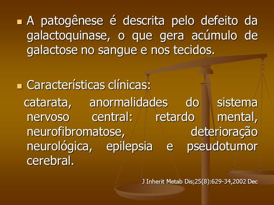 A patogênese é descrita pelo defeito da galactoquinase, o que gera acúmulo de galactose no sangue e nos tecidos.