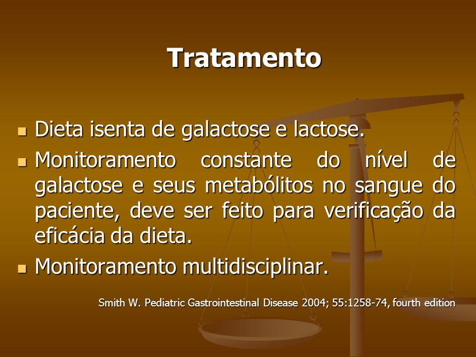 Tratamento Tratamento Dieta isenta de galactose e lactose.
