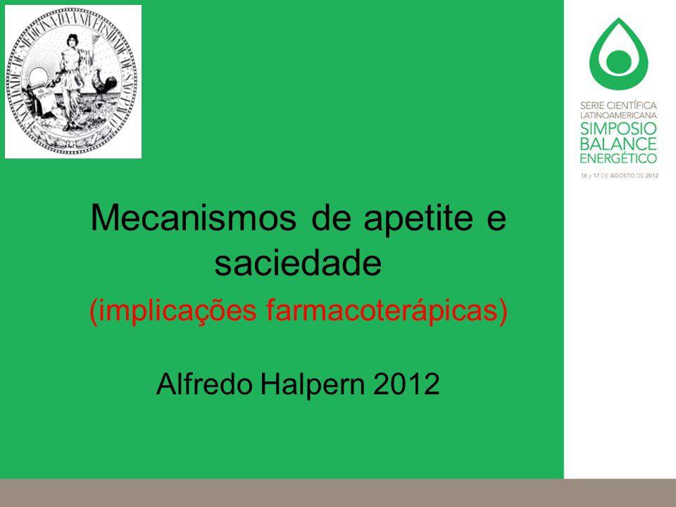 Mecanismos de apetite e saciedade (implicações farmacoterápicas) Alfredo Halpern 2012