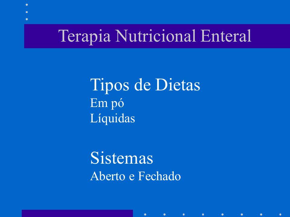 Terapia Nutricional Enteral Tipos de Dietas Em pó Líquidas Sistemas Aberto e Fechado