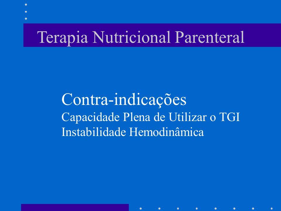 Terapia Nutricional Parenteral Contra-indicações Capacidade Plena de Utilizar o TGI Instabilidade Hemodinâmica