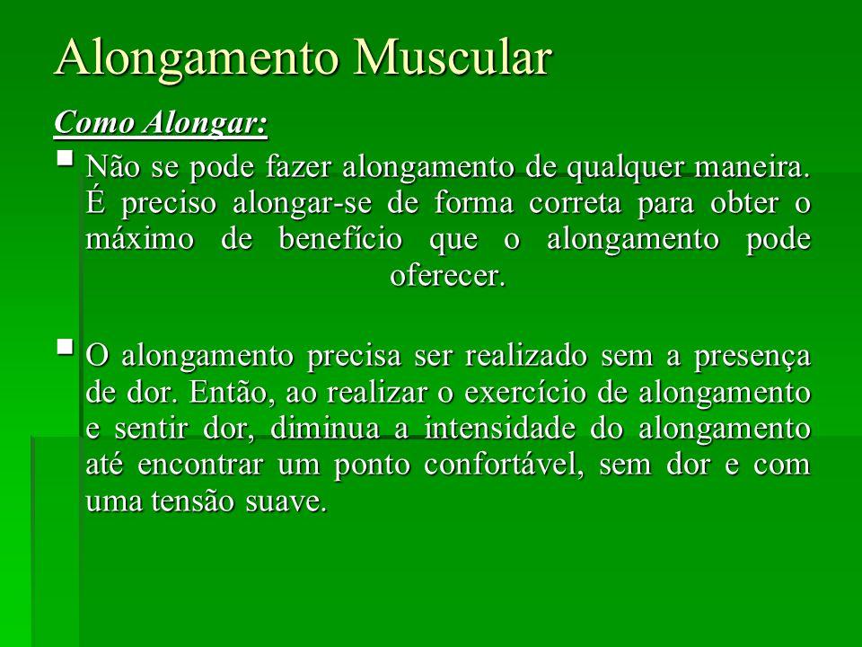 Alongamento Muscular Como Alongar:  Não se pode fazer alongamento de qualquer maneira.