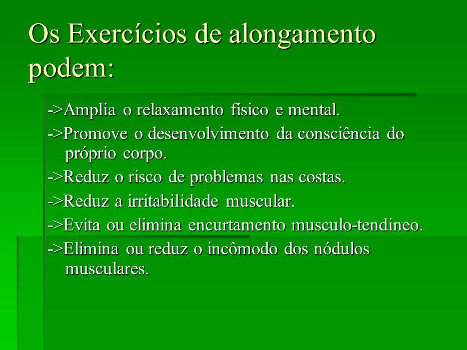 Os Exercícios de alongamento podem: ->Amplia o relaxamento físico e mental.