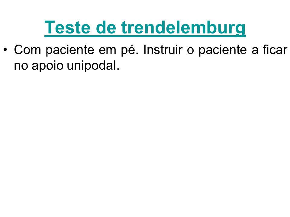 Teste de trendelemburg Com paciente em pé. Instruir o paciente a ficar no apoio unipodal.