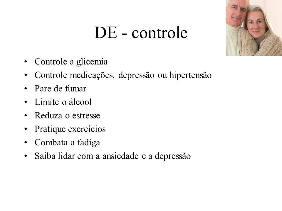 DE - controle Controle a glicemia Controle medicações, depressão ou hipertensão Pare de fumar Limite o álcool Reduza o estresse Pratique exercícios Combata a fadiga Saiba lidar com a ansiedade e a depressão
