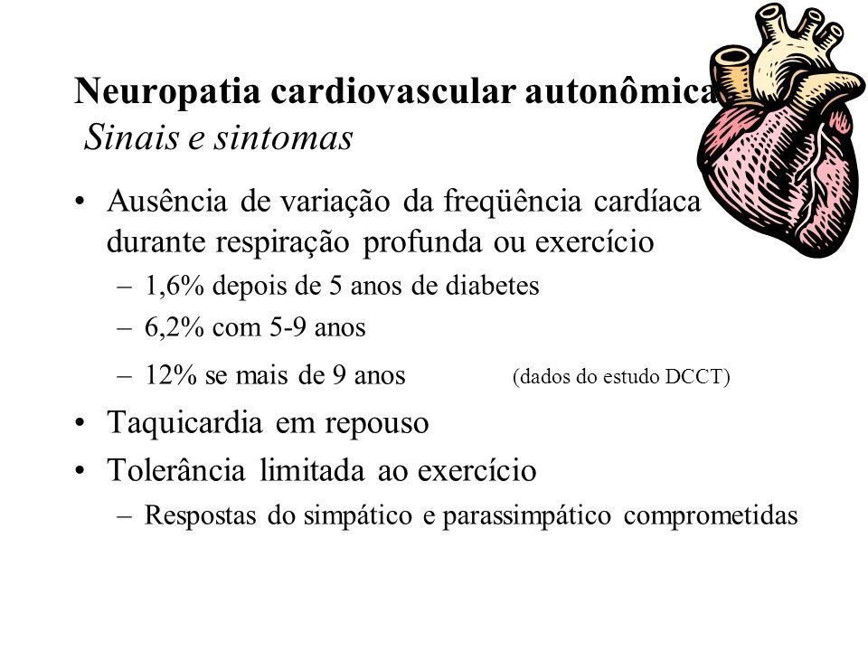 Neuropatia cardiovascular autonômica Sinais e sintomas Ausência de variação da freqüência cardíaca durante respiração profunda ou exercício –1,6% depois de 5 anos de diabetes –6,2% com 5-9 anos –12% se mais de 9 anos (dados do estudo DCCT) Taquicardia em repouso Tolerância limitada ao exercício –Respostas do simpático e parassimpático comprometidas
