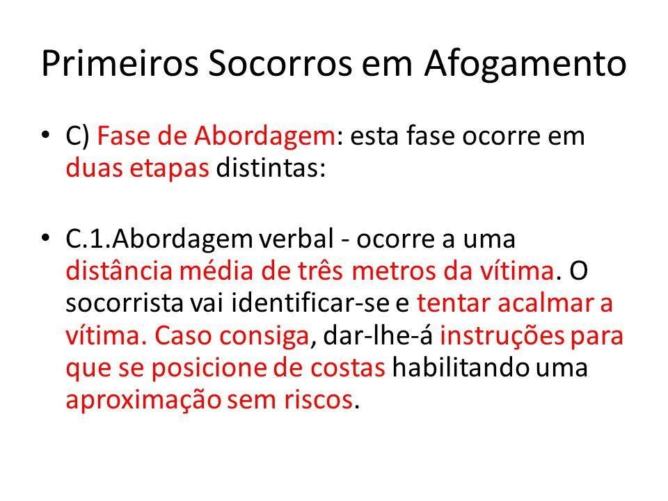Primeiros Socorros em Afogamento C) Fase de Abordagem: esta fase ocorre em duas etapas distintas: C.1.Abordagem verbal - ocorre a uma distância média