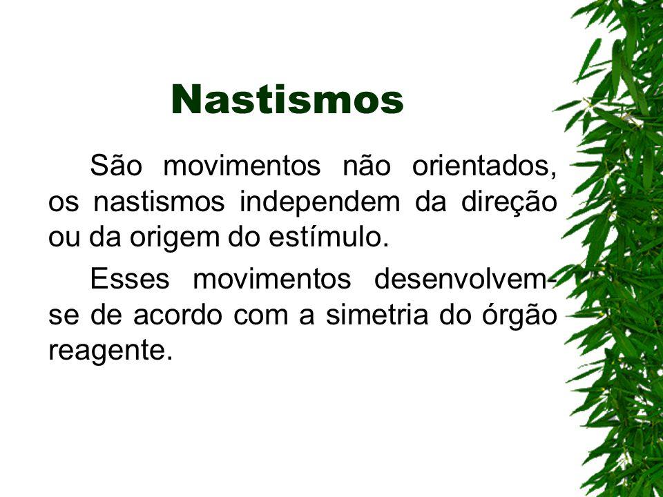 Nastismos São movimentos não orientados, os nastismos independem da direção ou da origem do estímulo. Esses movimentos desenvolvem- se de acordo com a