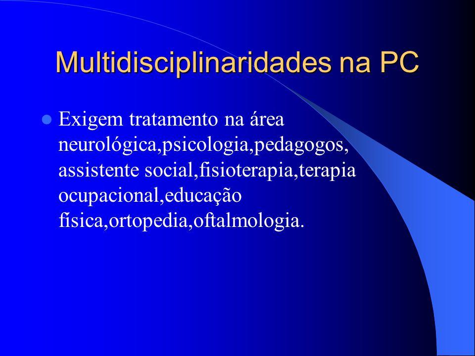 Multidisciplinaridades na PC Exigem tratamento na área neurológica,psicologia,pedagogos, assistente social,fisioterapia,terapia ocupacional,educação f