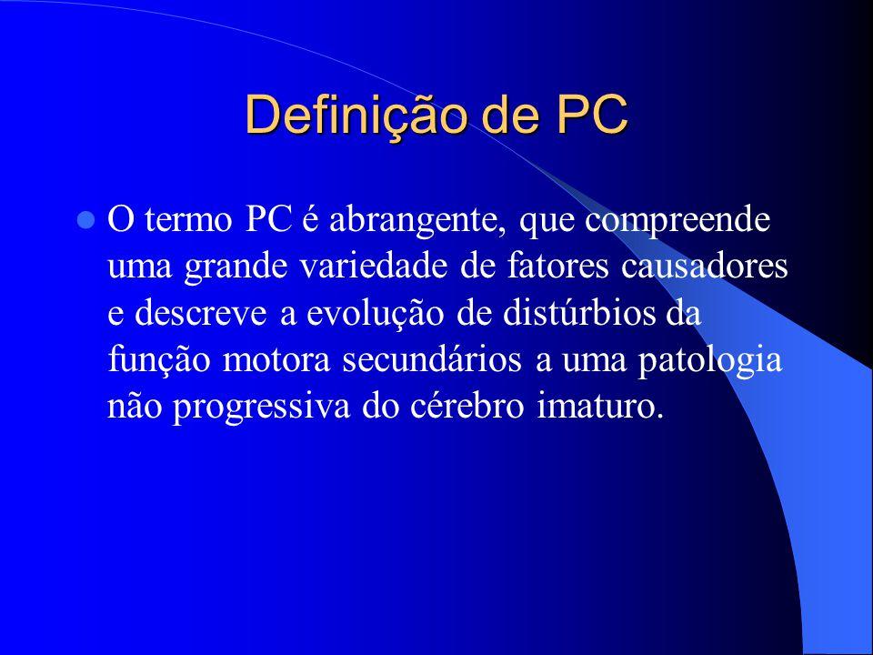 Definição de PC O termo PC é abrangente, que compreende uma grande variedade de fatores causadores e descreve a evolução de distúrbios da função motor