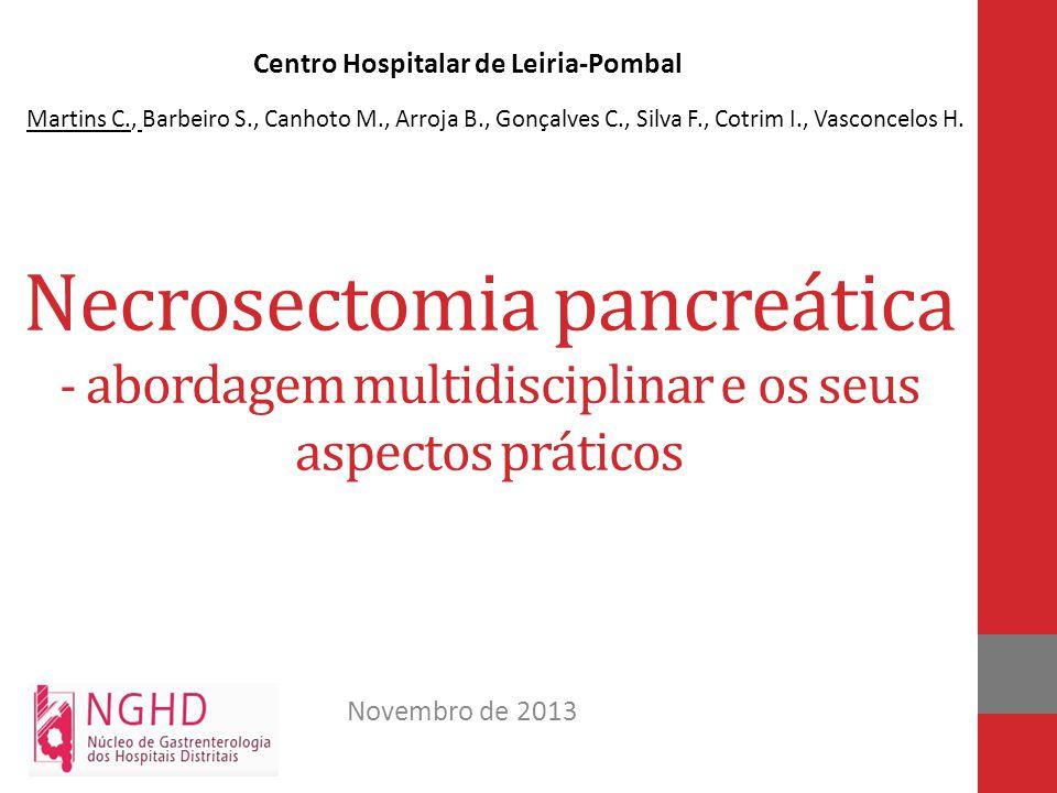 Necrosectomia pancreática - abordagem multidisciplinar e os seus aspectos práticos Martins C., Barbeiro S., Canhoto M., Arroja B., Gonçalves C., Silva