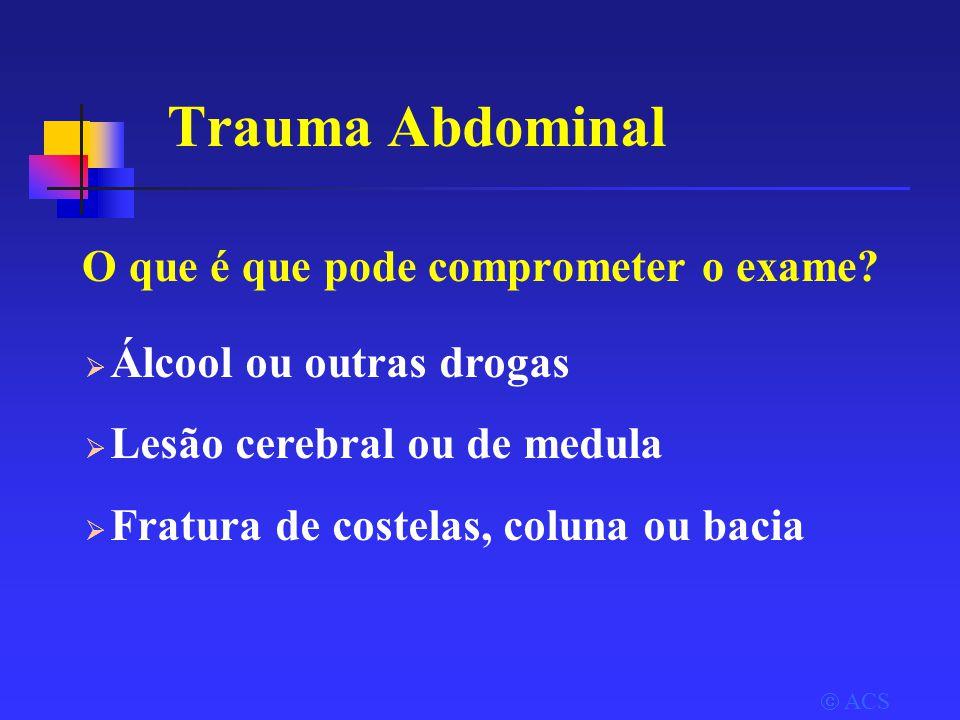 Trauma Abdominal O que é que pode comprometer o exame.