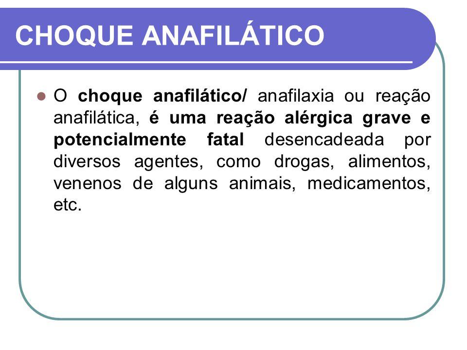 CHOQUE ANAFILÁTICO O choque anafilático/ anafilaxia ou reação anafilática, é uma reação alérgica grave e potencialmente fatal desencadeada por diverso