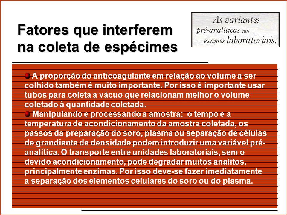 Fatores que interferem na coleta de espécimes Anticoagulantes na coleta sangüínea: Vários sais (heparina, EDTA, citratos de sódio) são mundialmente ut