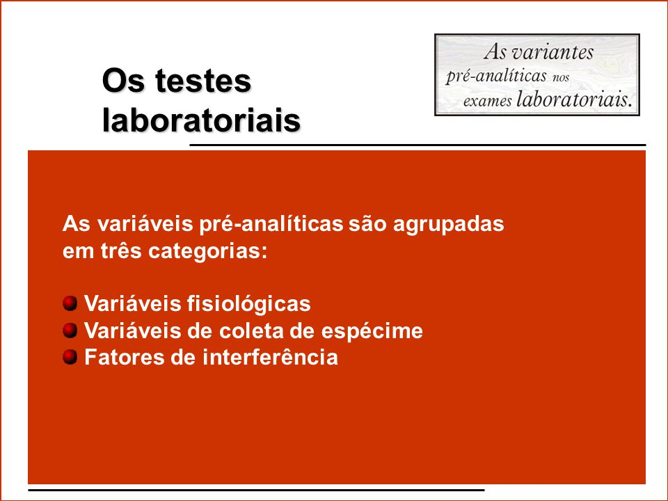 Conhecer as variáveis pré-analíticas do processo possibilita o laboratório estandardizar suas ações, permitindo entendê-las e, quando aplicável, infor