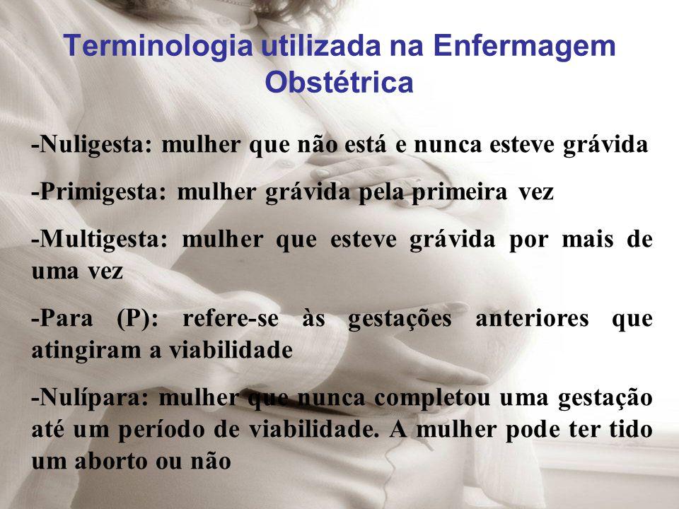 Terminologia utilizada na Enfermagem Obstétrica -Nuligesta: mulher que não está e nunca esteve grávida -Primigesta: mulher grávida pela primeira vez -