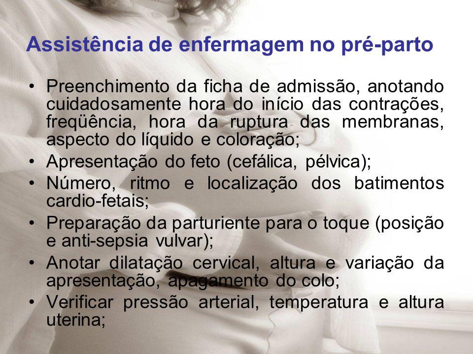 Assistência de enfermagem no pré-parto Preenchimento da ficha de admissão, anotando cuidadosamente hora do início das contrações, freqüência, hora da