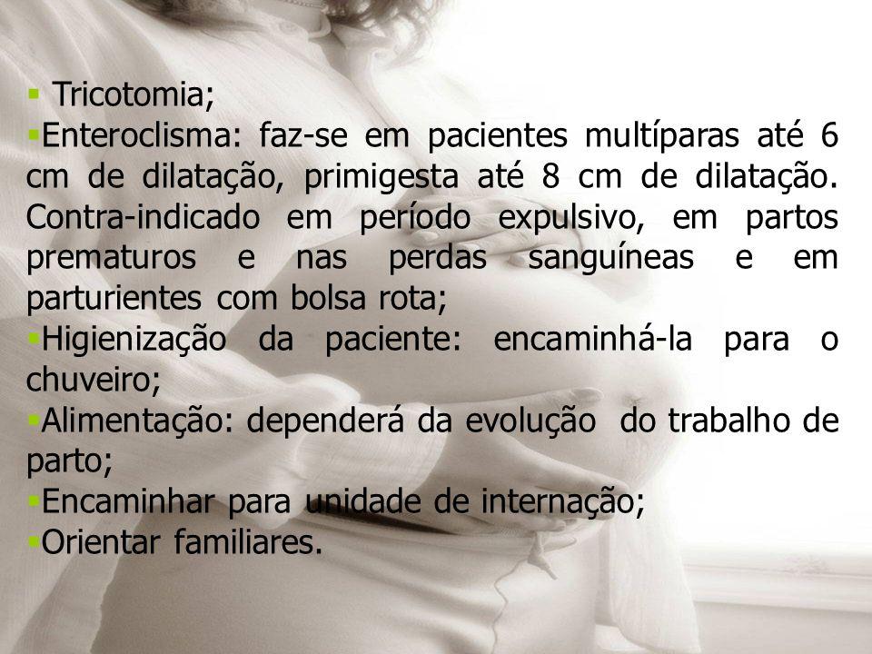  Tricotomia;  Enteroclisma: faz-se em pacientes multíparas até 6 cm de dilatação, primigesta até 8 cm de dilatação. Contra-indicado em período expul