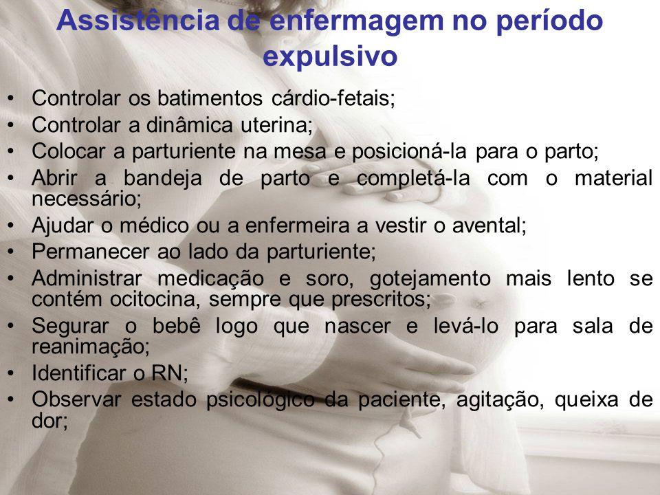 Assistência de enfermagem no período expulsivo Controlar os batimentos cárdio-fetais; Controlar a dinâmica uterina; Colocar a parturiente na mesa e po