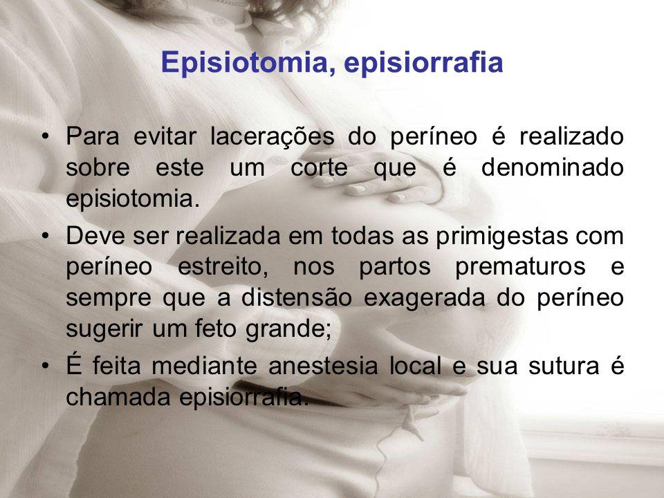 Episiotomia, episiorrafia Para evitar lacerações do períneo é realizado sobre este um corte que é denominado episiotomia. Deve ser realizada em todas