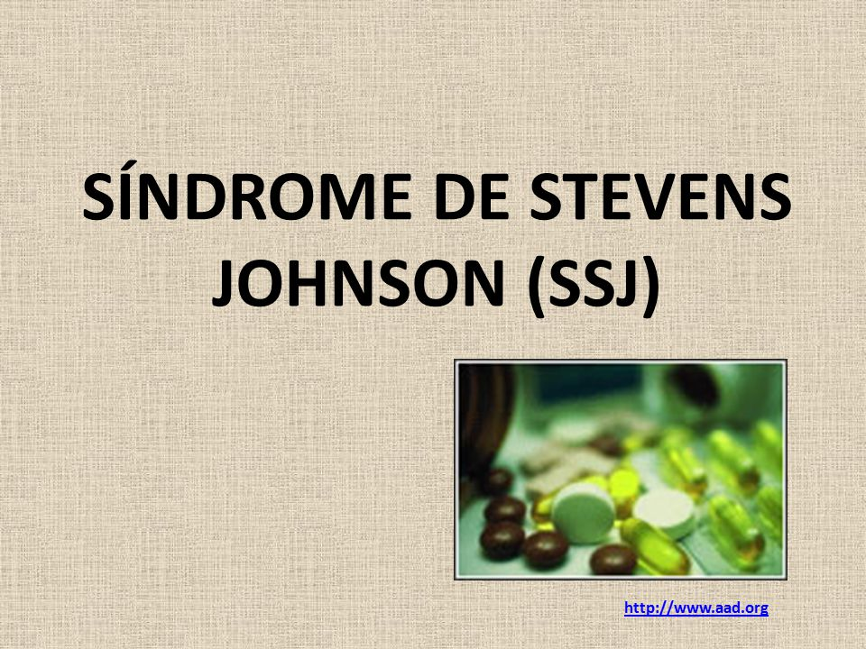 SÍNDROME DE STEVENS JOHNSON (SSJ) http://www.aad.org