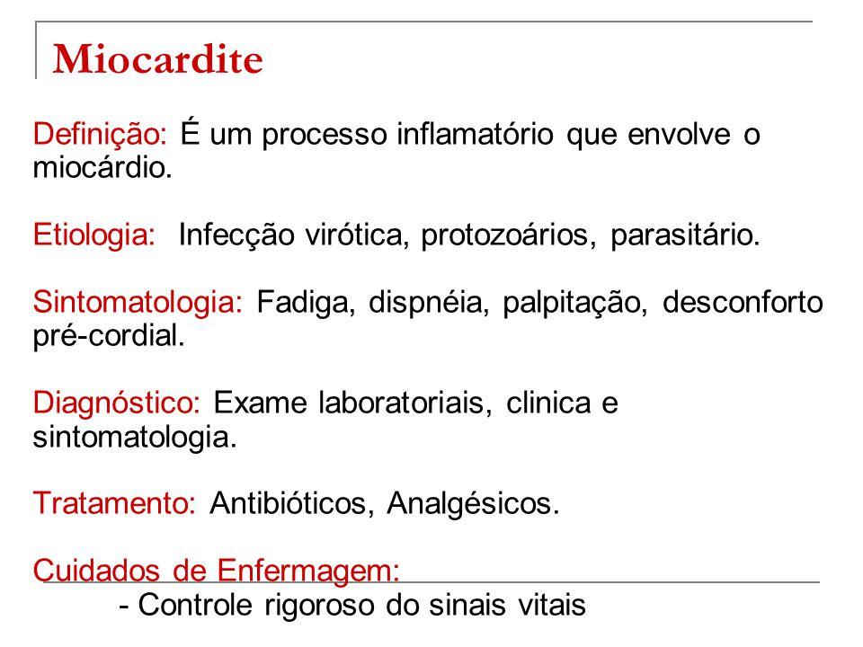 Miocardite Definição: É um processo inflamatório que envolve o miocárdio. Etiologia: Infecção virótica, protozoários, parasitário. Sintomatologia: Fad