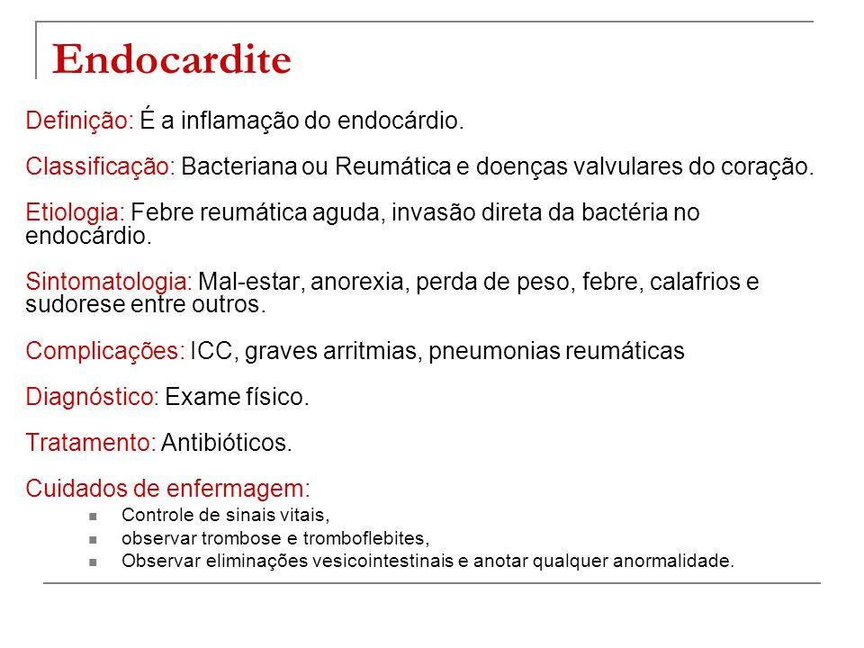 Endocardite Definição: É a inflamação do endocárdio. Classificação: Bacteriana ou Reumática e doenças valvulares do coração. Etiologia: Febre reumátic
