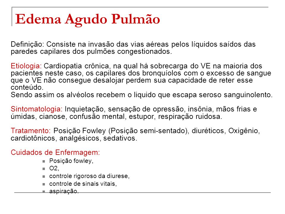 Edema Agudo Pulmão Definição: Consiste na invasão das vias aéreas pelos líquidos saídos das paredes capilares dos pulmões congestionados. Etiologia: C