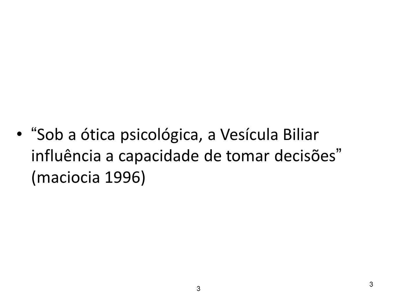 """3 """" Sob a ótica psicológica, a Vesícula Biliar influência a capacidade de tomar decisões """" (maciocia 1996) 3"""
