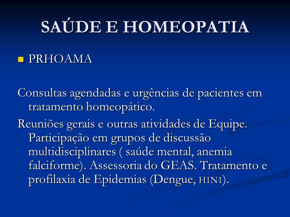 SAÚDE E HOMEOPATIA PRHOAMA PRHOAMA Consultas agendadas e urgências de pacientes em tratamento homeopático. Reuniões gerais e outras atividades de Equi