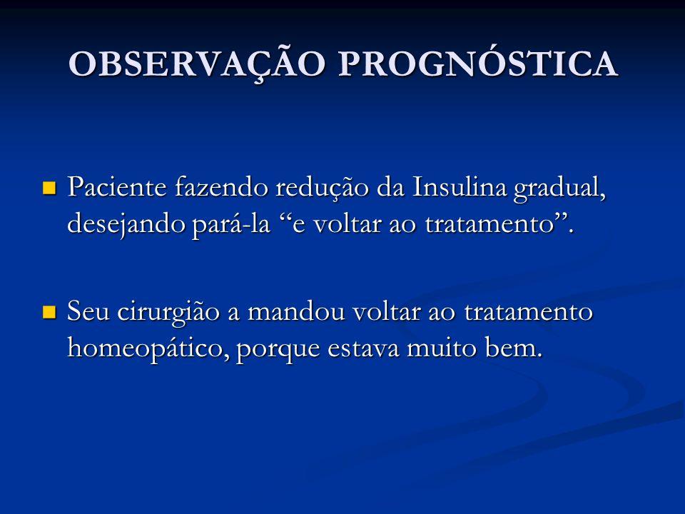 """OBSERVAÇÃO PROGNÓSTICA Paciente fazendo redução da Insulina gradual, desejando pará-la """"e voltar ao tratamento"""". Paciente fazendo redução da Insulina"""