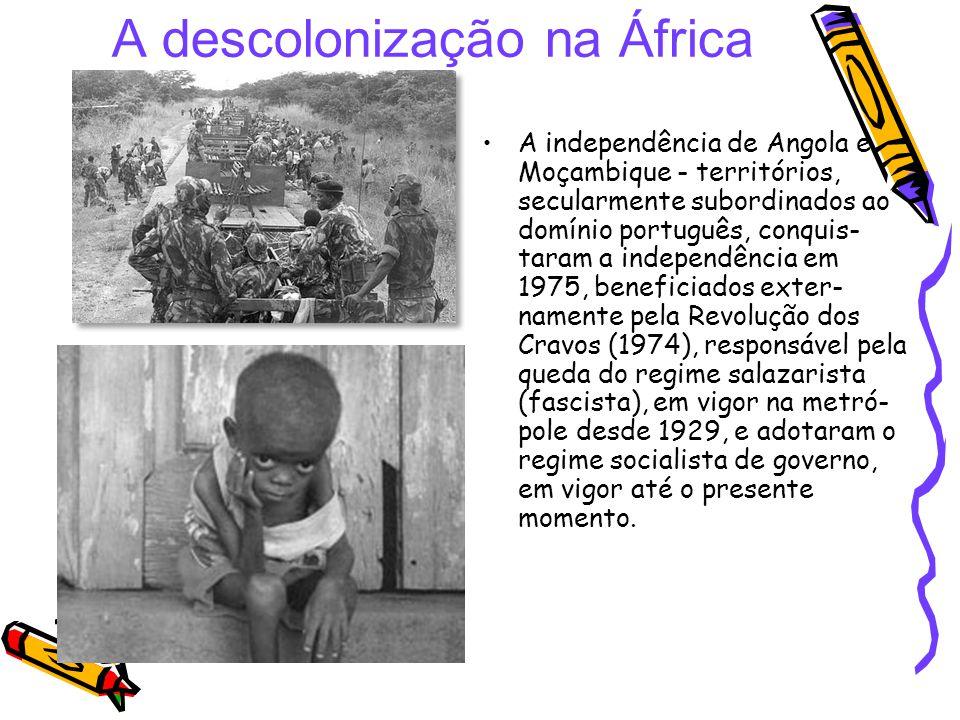 A descolonização na África A independência de Angola e Moçambique - territórios, secularmente subordinados ao domínio português, conquis- taram a inde
