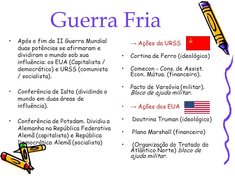 Guerra Fria Após o fim da II Guerra Mundial duas potências se afirmaram e dividiram o mundo sob sua influência: os EUA (Capitalista / democrático) e U