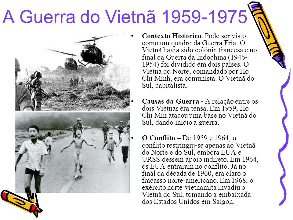 A Guerra do Vietnã 1959-1975 Contexto Histórico. Pode ser visto como um quadro da Guerra Fria. O Vietnã havia sido colônia francesa e no final da Guer