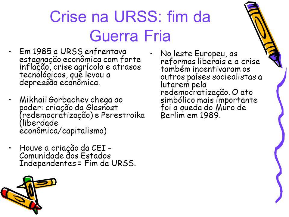 Crise na URSS: fim da Guerra Fria Em 1985 a URSS enfrentava estagnação econômica com forte inflação, crise agrícola e atrasos tecnológicos, que levou