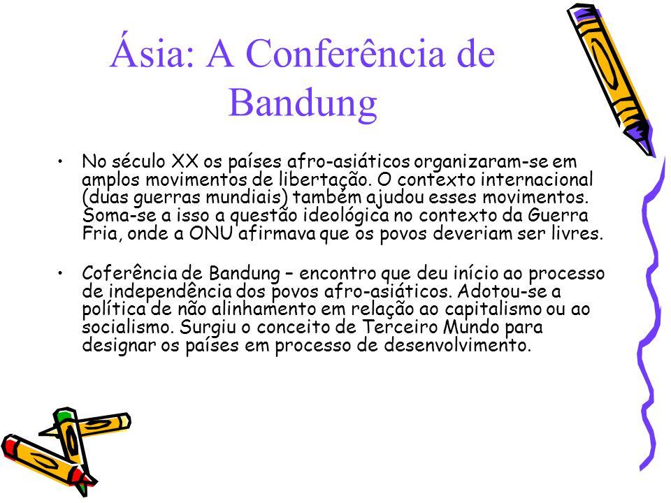 Ásia: A Conferência de Bandung No século XX os países afro-asiáticos organizaram-se em amplos movimentos de libertação. O contexto internacional (duas
