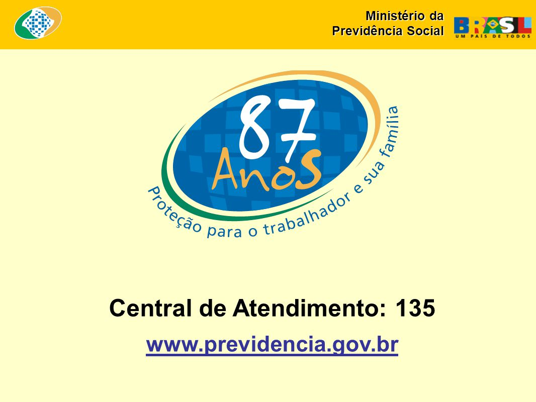 Central de Atendimento: 135 www.previdencia.gov.br Ministério da Previdência Social