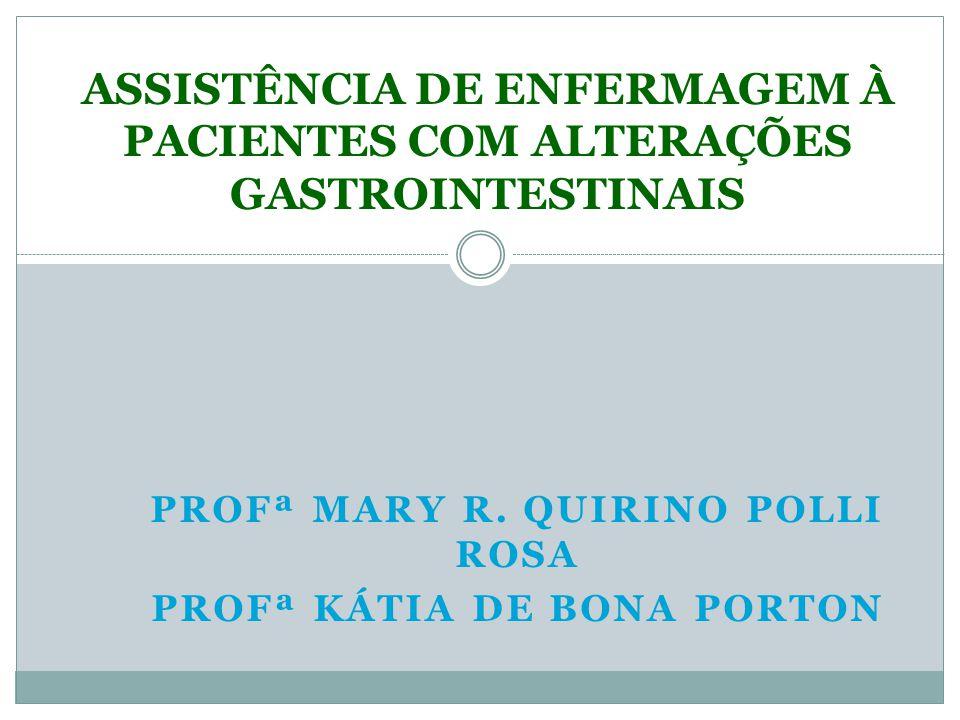 PROFª MARY R. QUIRINO POLLI ROSA PROFª KÁTIA DE BONA PORTON ASSISTÊNCIA DE ENFERMAGEM À PACIENTES COM ALTERAÇÕES GASTROINTESTINAIS