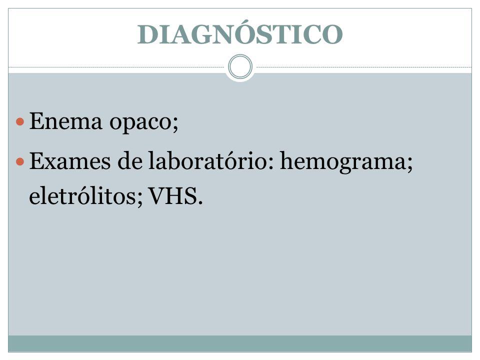 Enema opaco; Exames de laboratório: hemograma; eletrólitos; VHS. DIAGNÓSTICO